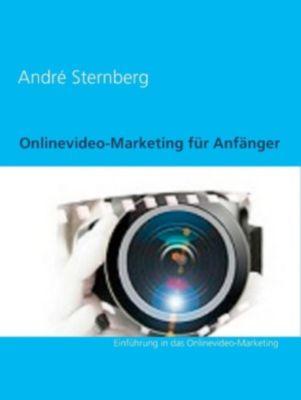 Onlinevideo-Marketing für Anfänger, André Sternberg
