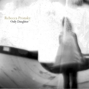 Only Daughter, Rebecca Pronsky