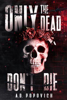 Only the Dead Don't Die: Only the Dead Don't Die, A.D. Popovich