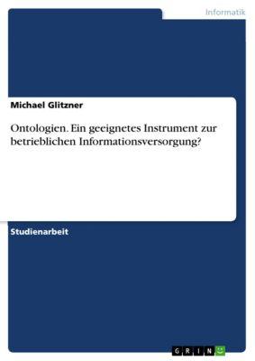 Ontologien. Ein geeignetes Instrument zur betrieblichen Informationsversorgung?, Michael Glitzner