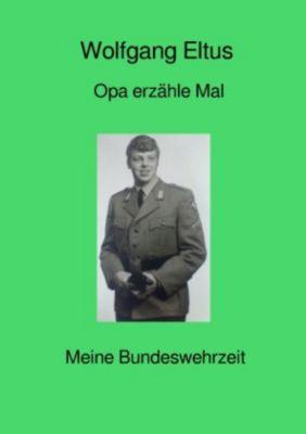 Opa erzähle mal - Wolfgang Eltus |