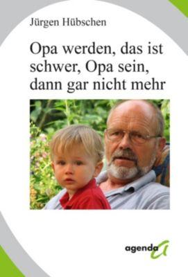 Opa werden, das ist schwer, Opa sein, dann gar nicht mehr, Jürgen Hübschen