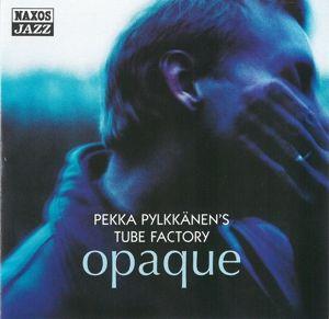 Opaque, Pekka Pylkkänen's Tube Factory
