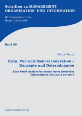 Open, Pull und Radical Innovation - Konzepte und Determinanten, Marco Tietze
