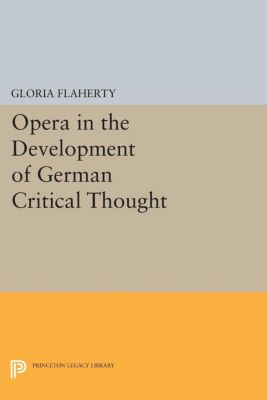 Opera in the Development of German Critical Thought, Gloria Flaherty