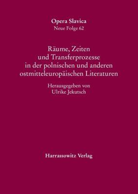 Opera Slavica. Neue Folge: Räume, Zeiten und Transferprozesse in der polnischen und anderen ostmitteleuropäischen Literaturen