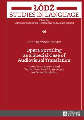 Opera Surtitling as a Special Case of Audiovisual Translation, Anna Redzioch-Korkuz