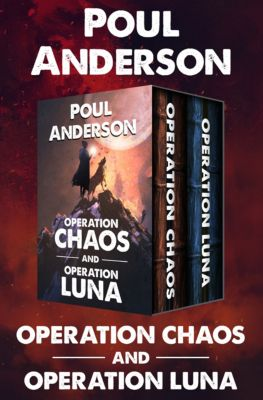 Operation Chaos and Operation Luna, Poul Anderson
