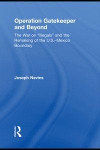 Operation Gatekeeper and Beyond, Joseph Nevins