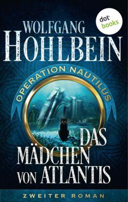Operation Nautilus-Reihe: Das Mädchen von Atlantis: Operation Nautilus – Zweiter Roman, Wolfgang Hohlbein