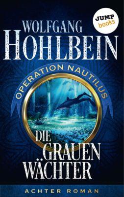 Operation Nautilus-Reihe: Die grauen Wächter: Operation Nautilus - Achter Roman, Wolfgang Hohlbein