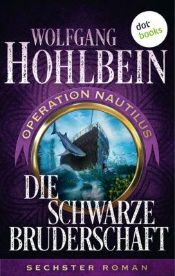 Operation Nautilus-Reihe: Die schwarze Bruderschaft: Operation Nautilus - Sechster Roman, Wolfgang Hohlbein