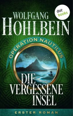 Operation Nautilus-Reihe: Die vergessene Insel: Operation Nautilus - Erster Roman, Wolfgang Hohlbein