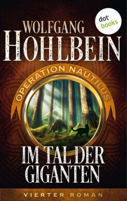 Operation Nautilus-Reihe: Im Tal der Giganten: Operation Nautilus - Vierter Roman, Wolfgang Hohlbein