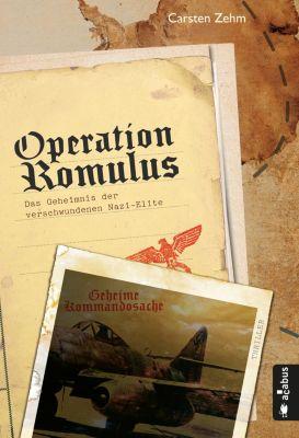 Operation Romulus. Das Geheimnis der verschwundenen Nazi-Elite, Carsten Zehm