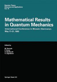 Operator Theory: Advances and Applications: Mathematical Results in Quantum Mechanics