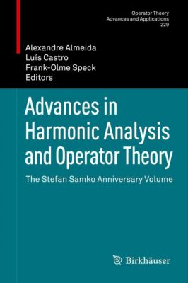 Operator Theory: Advances and Applications: Advances in Harmonic Analysis and Operator Theory