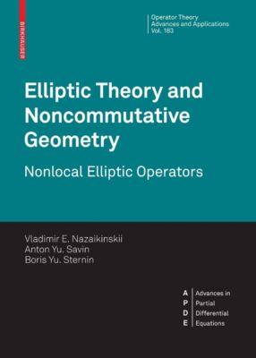 Operator Theory: Advances and Applications: Elliptic Theory and Noncommutative Geometry, A. Yu. Savin, B. Yu. Sternin, Vladimir E. Nazaykinskiy