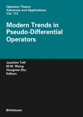 Operator Theory: Advances and Applications: Modern Trends in Pseudo-Differential Operators, Hongmei Zhu, M. ?W. Wong