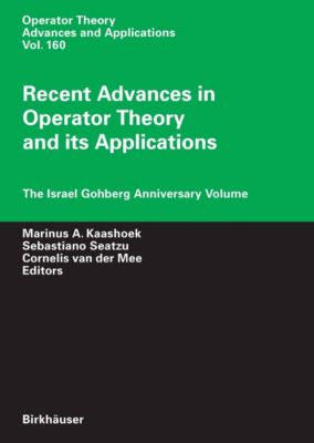 Operator Theory: Advances and Applications: Recent Advances in Operator Theory and Its Applications