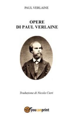 Opere di Paul Verlaine - Traduzione di Nicola Cieri, Nicola Cieri