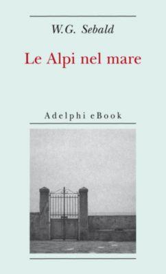 Opere di W.G. Sebald: Le Alpi nel mare, W.G. Sebald