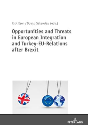 Opportunities and Threats in European Integration and Turkey-EU-Relations after Brexit