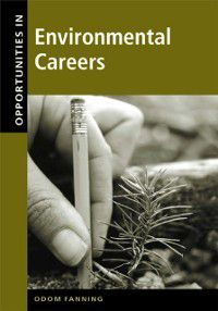 Opportunities in Environmental Careers, Revised Edition, Odom Fanning