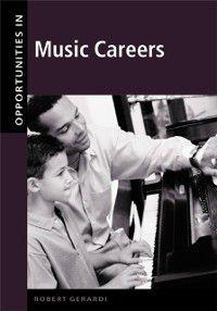 Opportunities in Series: Opportunities in Music Careers, Revised Edition, Robert Gerardi