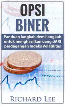 Opsi Biner: Panduan Langkah demi langkah untuk Menghasilkan Uang dari Perdagangan Indeks Volatilitas, Richard Lee