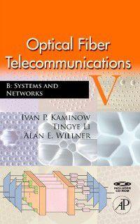Optics and Photonics: Optical Fiber Telecommunications VB, Tingye Li, Alan E. Willner, Ivan Kaminow