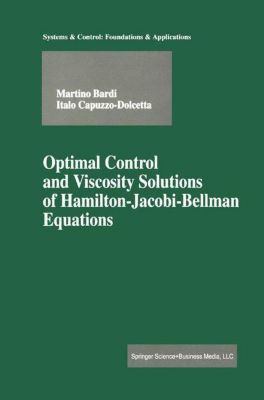 Optimal Control and Viscosity Solutions of Hamilton-Jacobi-Bellman Equations, Martino Bardi, Italo Capuzzo-Dolcetta