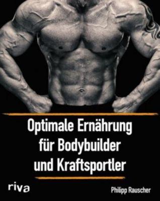 Optimale Ernährung für Bodybuilder und Kraftsportler - Philipp Rauscher  