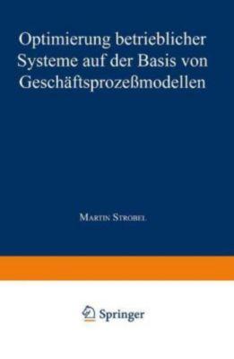Optimierung betrieblicher Systeme auf der Basis von Geschäftsprozeßmodellen, Martin Strobel