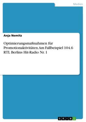 Optimierungsmaßnahmen für Promotionaktivitäten. Am Fallbeispiel 104.6 RTL Berlins Hit-Radio Nr. 1, Anja Nemitz