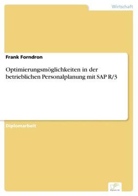 Optimierungsmöglichkeiten in der betrieblichen Personalplanung mit SAP R/3, Frank Forndron