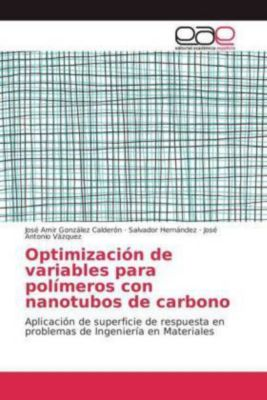 Optimización de variables para polímeros con nanotubos de carbono, José Amir González Calderón, Salvador Hernández, José Antonio Vázquez