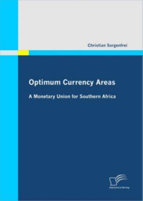 Optimum Currency Areas: A Monetary Union for Southern Africa, Christian Sorgenfrei