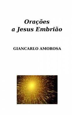 Orações a Jesus Embrião, Giancarlo Amorosa