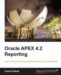 Oracle APEX 4.2 Reporting, Vishal Pathak