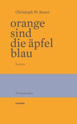 Orange sind die Äpfel blau - Christoph W. Bauer |