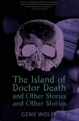 Orb Books: The Island of Dr. Death and Other Stories and Other Stories, Gene Wolfe