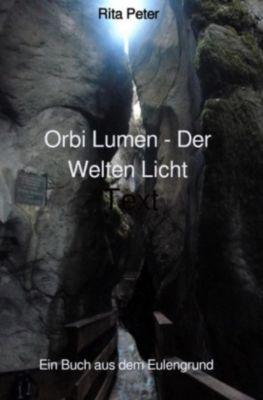 Orbi Lumen - Der Welten Licht - Rita Peter |