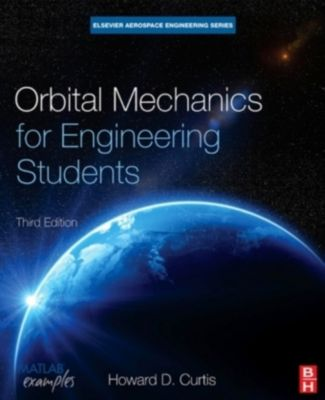 Orbital Mechanics for Engineering Students, Howard D. Curtis