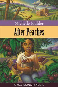 Orca Young Readers: After Peaches, Michelle Mulder