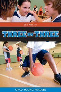Orca Young Readers: Three on Three, Eric Walters