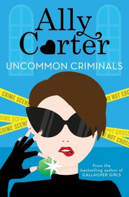 Orchard Books: Uncommon Criminals, Ally Carter