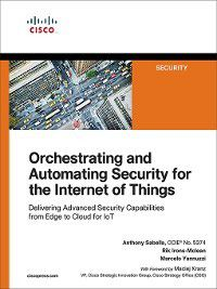 Orchestrating and Automating Security for the Internet of Things, Marcelo Yannuzzi, Anthony Sabella, Rik Irons-Mclean