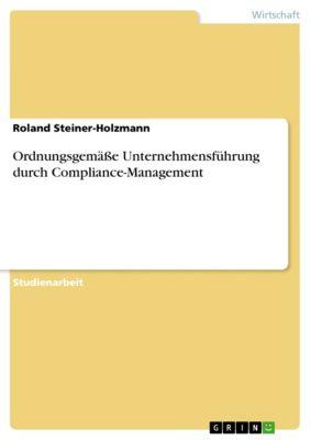 Ordnungsgemässe Unternehmensführung durch Compliance-Management, Roland Steiner-Holzmann