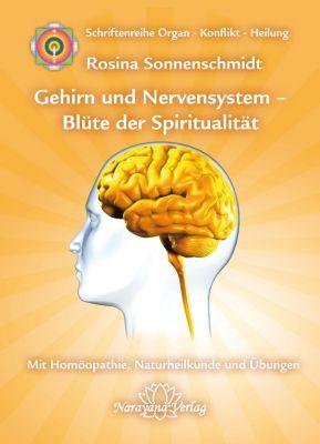Organ - Konflikt - Heilung: Gehirn und Nervensystem - Blüte der Spiritualität, Rosina Sonnenschmidt